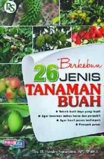 http://www.bukukita.com/Hobi-dan-Usaha/Perkebunan-Pertanian-Perikanan/118182-Berkebun-26-Jenis-Tanaman-Buah.html