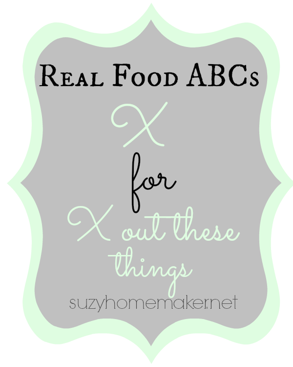 real food abcs - x for x out of your diet | suzyhomemaker.net