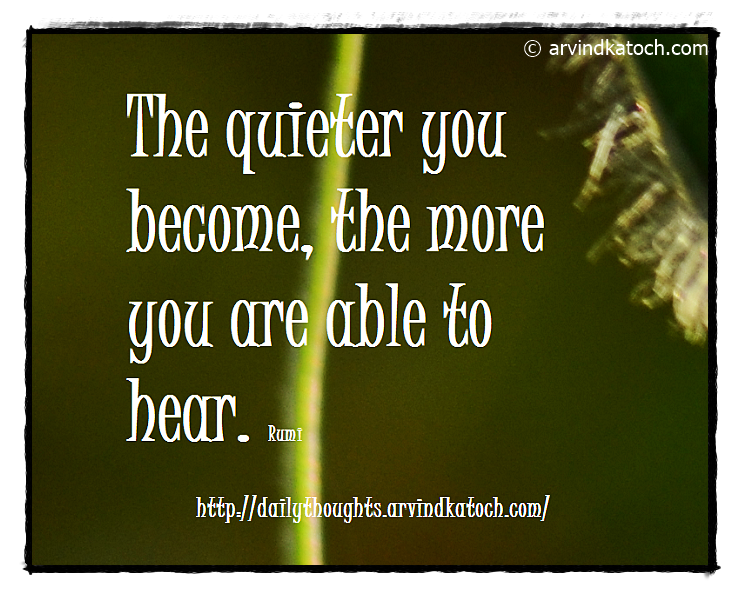 Daily Quote, Thought, Quieter, Rumi, Hear,
