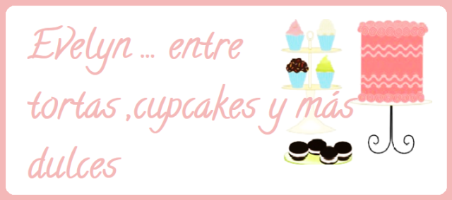 Evelyn ... entre tortas ,cupcakes y  más dulces
