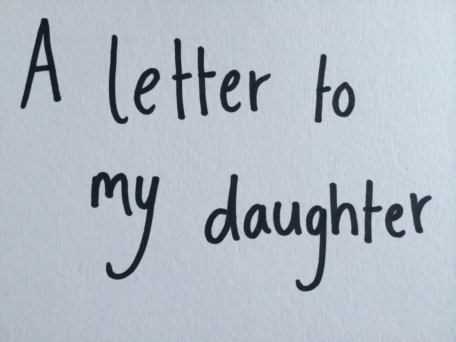 I wrote to the daughter I don't have. What would you say to your future children?