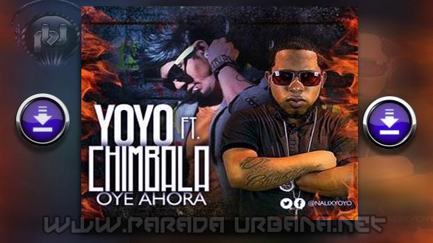 DESCARGAR / BAJAR -Chimbala ft Yoyo – Oye ahora (Prod. BuBloy)
