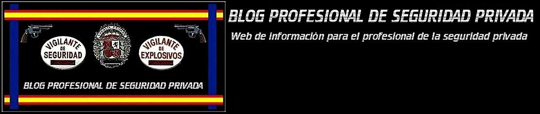 BLOG PROFESIONAL DE SEGURIDAD PRIVADA