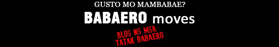 Babaero Moves : Blog ng mga Tatak Babaero