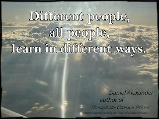 Different people, all people, learn in different ways.