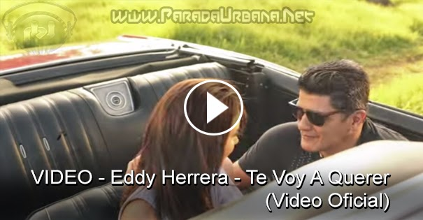 VIDEO - Eddy Herrera - Te Voy A Querer (Video Oficial)