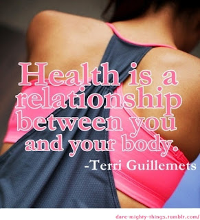Health is a relationship between you and your body. ~Terri Guillemets