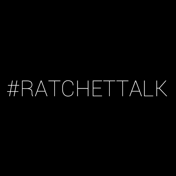 Ratchet Talk