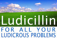 Ludicillin, for all your ludicrous problems.