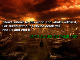 Don't submit to this world and what's within it, For surely without a doubt death will end us and end it.