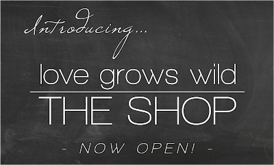 Love Grows Wild - The Shop now open!