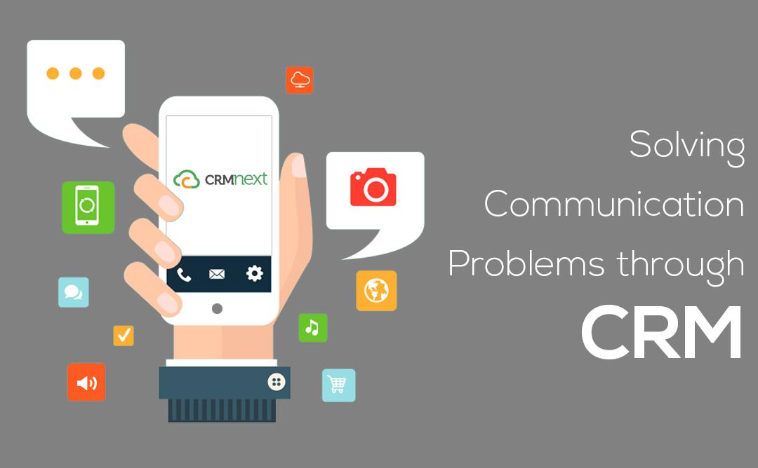 solving communication problems through CRM