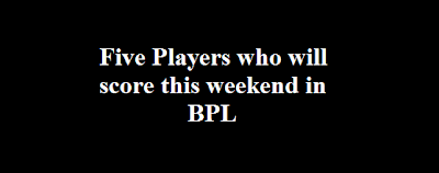 Five Players who will score this weekend in BPL