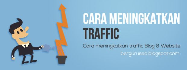 Cara Meningkatkan Traffic Web Blog