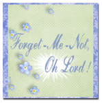 Forget Me Not Oh Lord