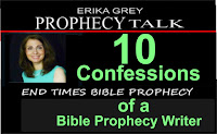 Erika Grey Prophecy Talk-10 Confessions of a Bible Prophecy Writer-End Times Bible Prophecy