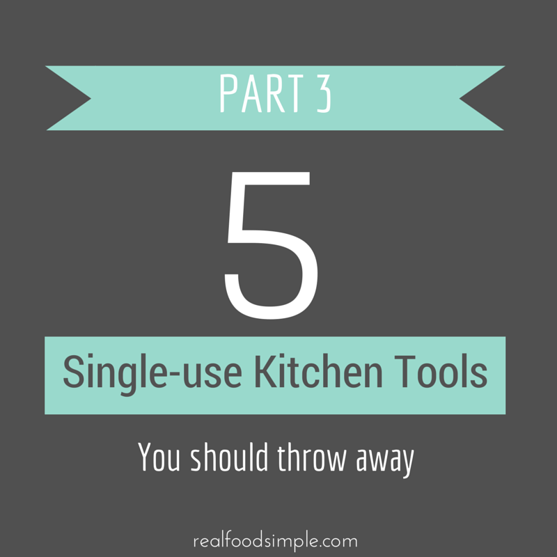 5 single-use kitchen items. This is part 3 in the series. There are so many ways to clutter up a kitchen. Keep it simple and avoid these tools. | realfoodsimple.com