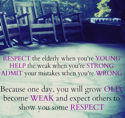 Respect the elderly when you're young, Help the weak when you're strong, Admit your mistakes when you're wrong.