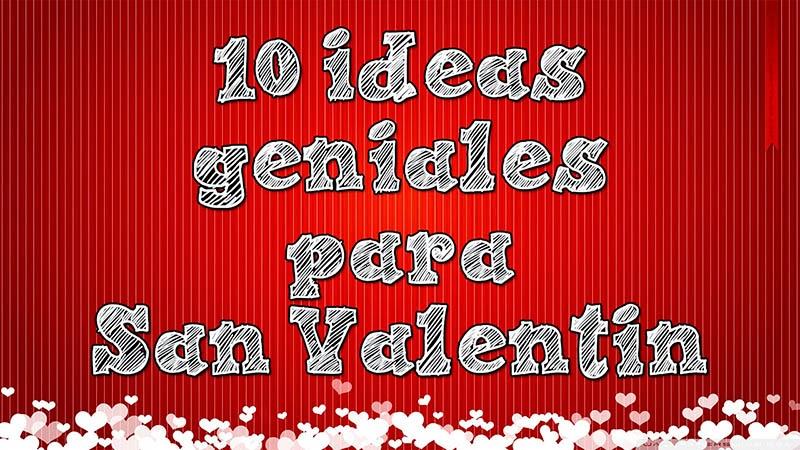 10 ideas geniales para san valentin