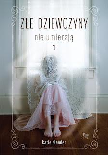 """#79 [PRZEDPREMIEROWO] Recenzja książki """"Złe dziewczyny nie umierają"""" Katie Alender"""