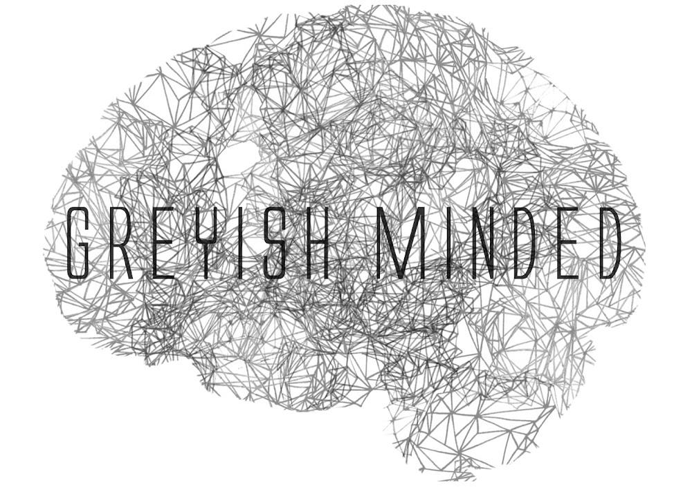 Greyish Minded