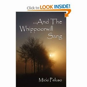 http://www.amazon.com/Whippoorwill-Sang-Micki-Peluso/dp/1466497076/ref=la_B002BLZ7JK_1_1?ie=UTF8&qid=1367626792&sr=1-1#reader_1466497076