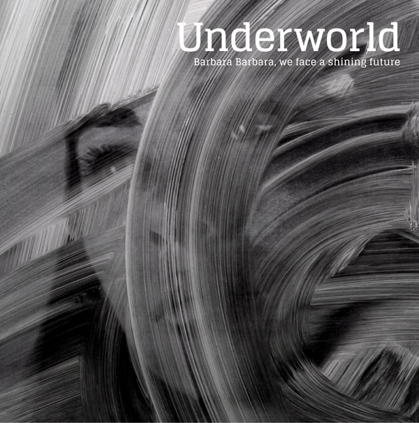 UNDERWORLD - BARBARA, BARBARA WE FACE A SHINING FUTURE