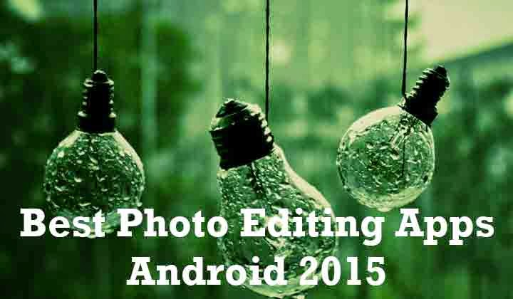 Best Photo Editing Apps for Android 2015