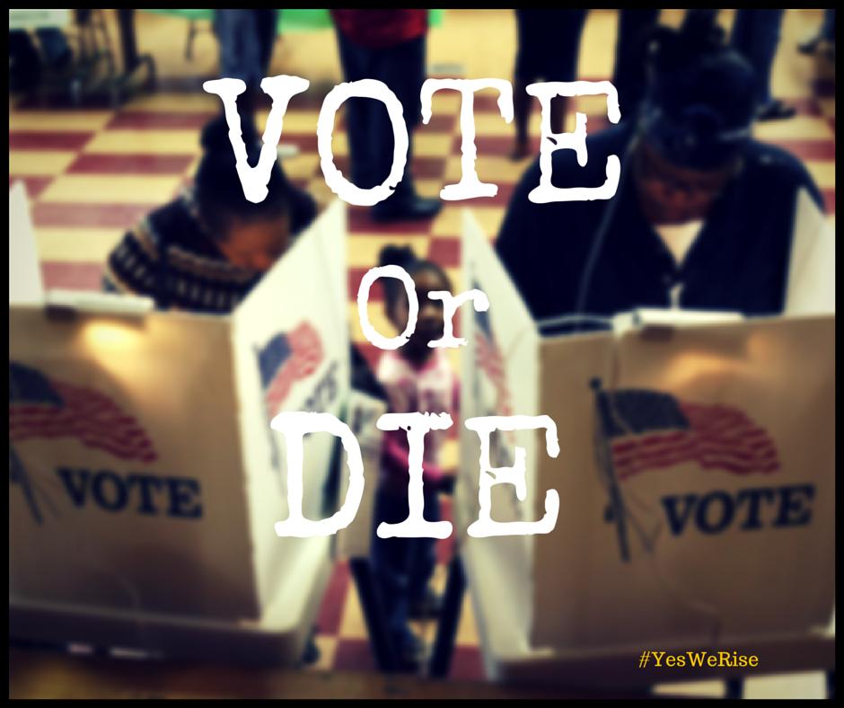 Vote or Die | Yes, We Rise