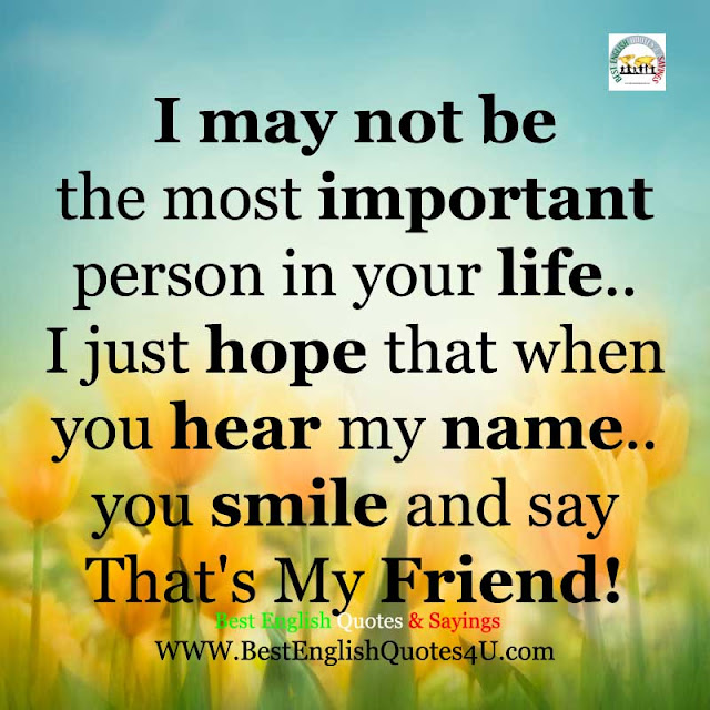 I may not be the most important person in your life ...