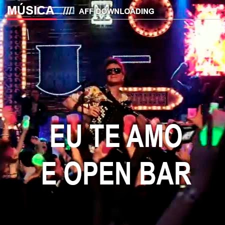 Baixar – Michel Teló – Eu Te Amo e Open Bar