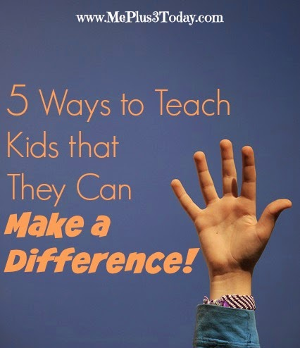 5 Ways to Teach Kids that They Can Make a Difference - Help empower your children to have the confidence to affect change. -  www.MePlus3Today.com
