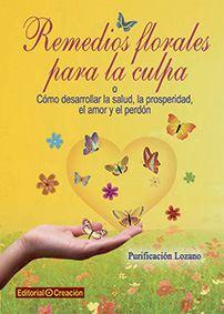 Remedios florales para la culpa o cómo desarrollar la salud, prosperidad, amor.