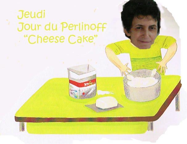 Jeudi et samedi jours du fameux Cheese cake de Perle le Perlinoff