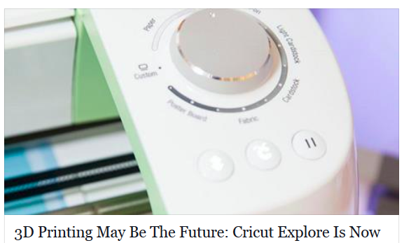 http://www.forbes.com/sites/tjmccue/2014/03/31/3d-printing-may-be-the-future-cricut-explore-is-now/