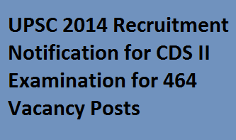 UPSC CDS II 2014 Examination Notification for 464 Military, Naval, Air Force & Officers Training Academy of Government Vacancy Posts Recruitment Apply Online at upsconline.nic.in
