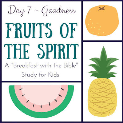 """Day 7 {Goodness} of a 10-Day """"Breakfast with the Bible"""" Study over the Fruits of the Spirit for you and your little ones!  Includes a memory verse, discussion time, picture book, object lessons, and extension activities!"""