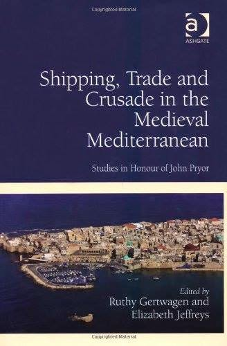"""BOOK: """"Shipping, Trade and Crusade in the Medieval Mediterranean. Studies in Honour of John Pryor"""", Edited by Ruthy Gertwagen and Elizabeth Jeffreys"""