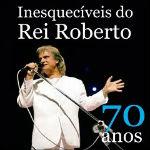 Roberto Carlos – Inesquecíveis do Rei Roberto 70 Anos 2011