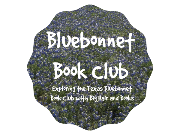 Bluebonnet Book Club :  Exploring the Texas Bluebonnet Book List with Big Hair and Books