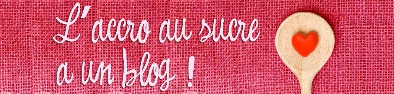 L'Accro au sucre a un blog