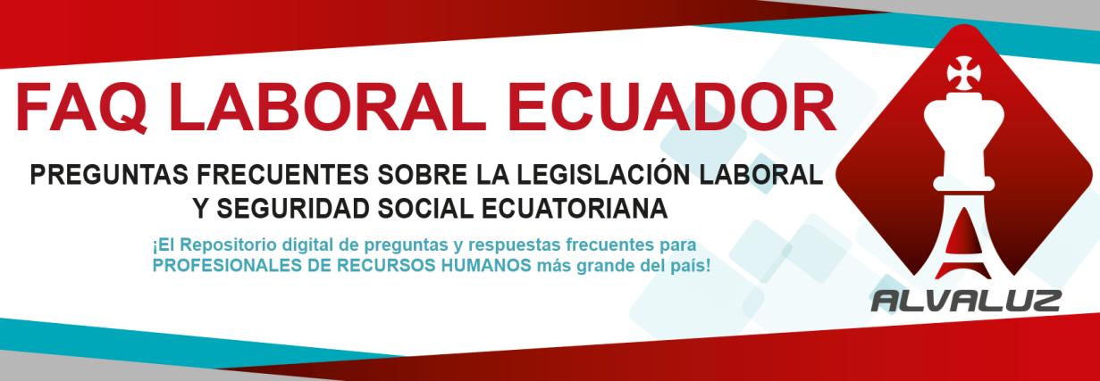 Preguntas Frecuentes sobre la Legislación Laboral y Seguridad Social ecuatoriana