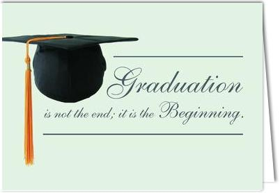 Graduation is not the end; it is the Beginning.