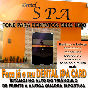 DENTAL SPA - VENHA NOS VISITAR E COMPROVAR OS NOSSOS SERVIOS - CLIQUE NA FOTO E VEJA NOSSO SITE