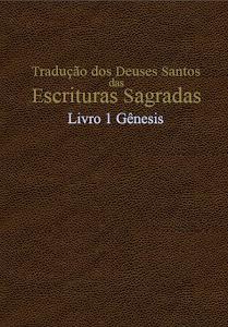 TRADUÇÃO DOS DEUSES SANTOS DAS ESCRITURAS SAGRADAS COM REFERÊNCIAS - LIVRO 1 GÊNESIS
