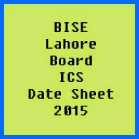Lahore Board ICS Date Sheet 2016, Part 1 and Part 2