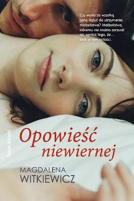 """Magdalena Witkiewicz – """"Opowieść niewiernej"""""""