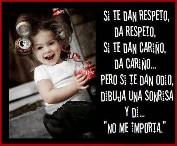 Frases Para La Vida:Si te dan respeto Da Respeto