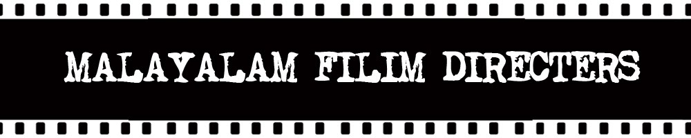 MALAYALAM FILIM DIRECTER