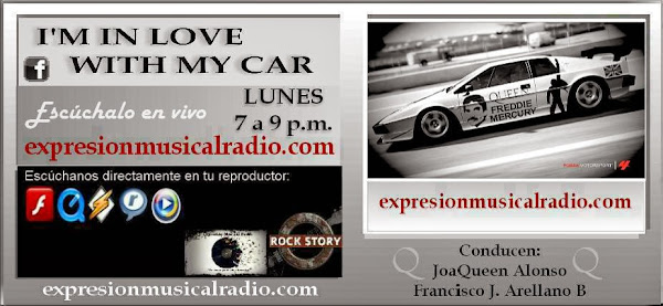 I'M IN LOVE WITH MY CAR - LUNES 7-9 pm por expresionmusicalradio.com